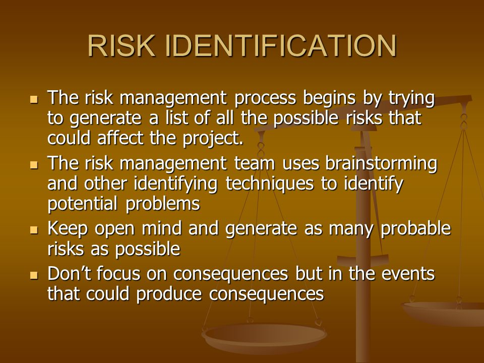 RISK IDENTIFICATION The risk management process begins by trying to generate a list of all the possible risks that could affect the project.