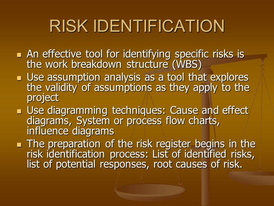 RISK IDENTIFICATION An effective tool for identifying specific risks is the work breakdown structure (WBS)