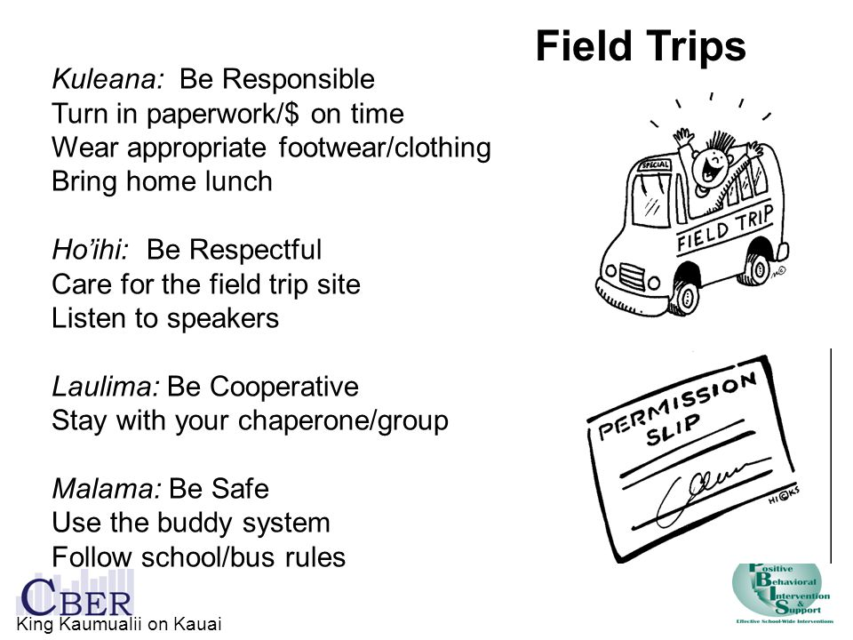 Field Trips Kuleana: Be Responsible Turn in paperwork/$ on time