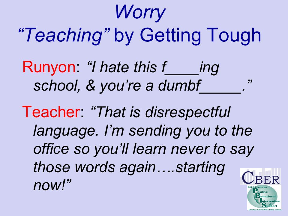 Worry Teaching by Getting Tough