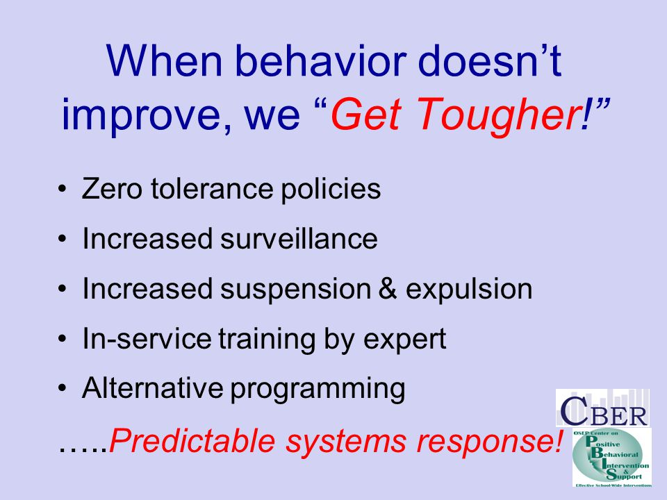 When behavior doesn't improve, we Get Tougher!