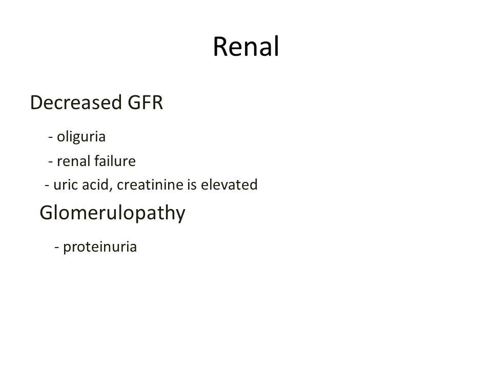 Renal Decreased GFR - oliguria Glomerulopathy - proteinuria