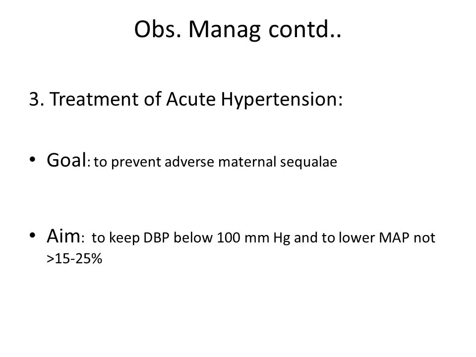 Obs. Manag contd.. 3. Treatment of Acute Hypertension: