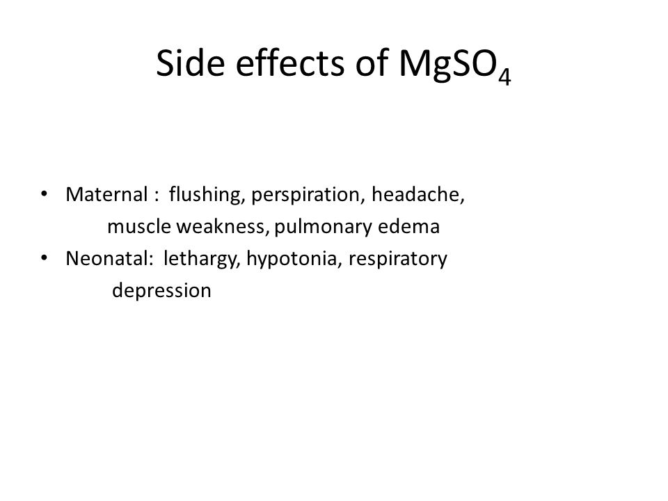 Side effects of MgSO4 Maternal : flushing, perspiration, headache,