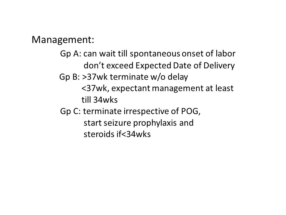 Gp A: can wait till spontaneous onset of labor