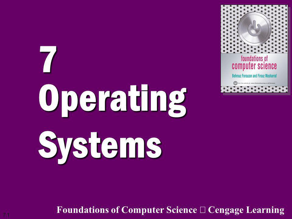 7 Operating Systems Foundations of Computer Science ã Cengage Learning