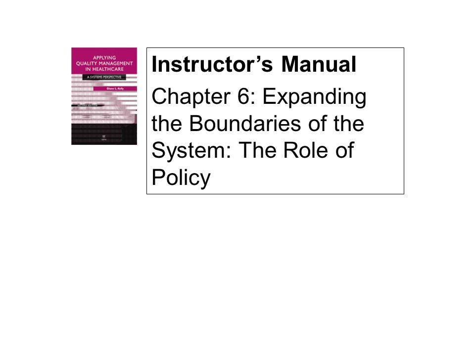 Instructor's Manual Chapter 6: Expanding the Boundaries of the System: The Role of Policy