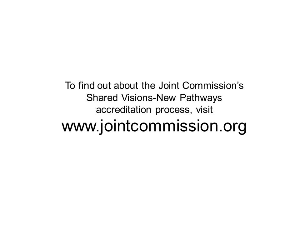 www.jointcommission.org To find out about the Joint Commission's