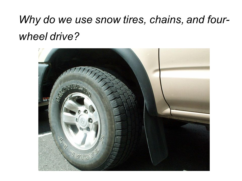Why do we use snow tires, chains, and four-wheel drive