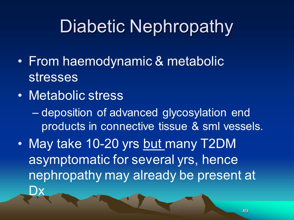 Diabetic Nephropathy From haemodynamic & metabolic stresses