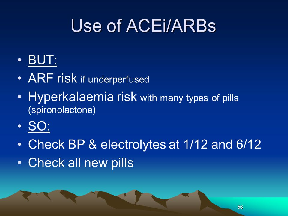 Use of ACEi/ARBs BUT: ARF risk if underperfused