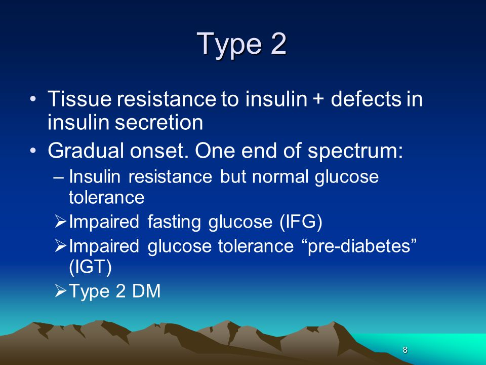 Type 2 Tissue resistance to insulin + defects in insulin secretion