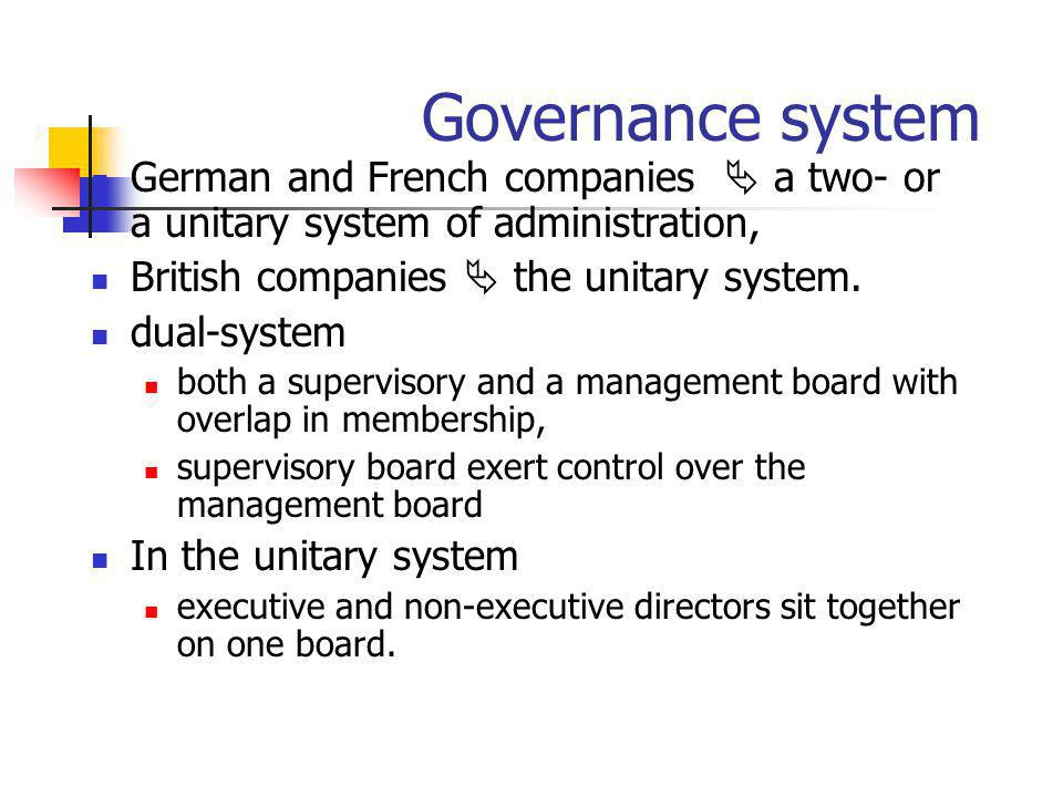 Governance system German and French companies  a two- or a unitary system of administration, British companies  the unitary system.