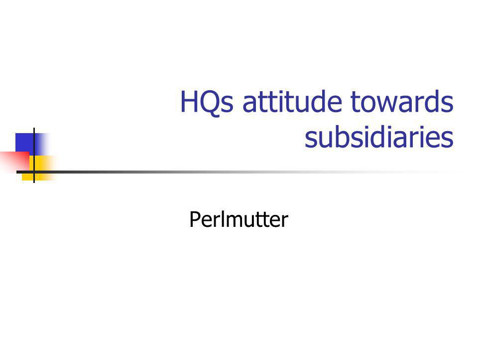HQs attitude towards subsidiaries