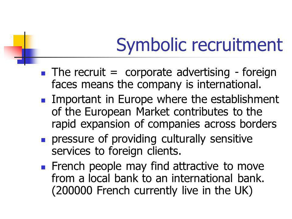 Symbolic recruitment The recruit = corporate advertising - foreign faces means the company is international.