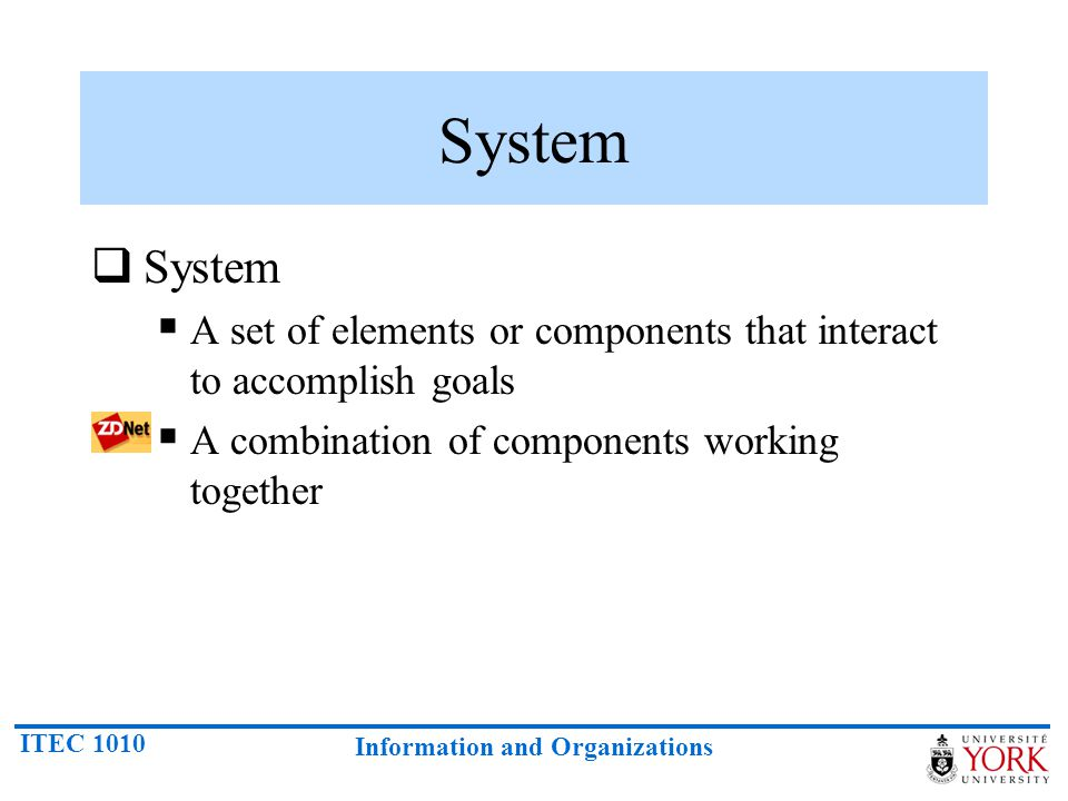 System System. A set of elements or components that interact to accomplish goals.