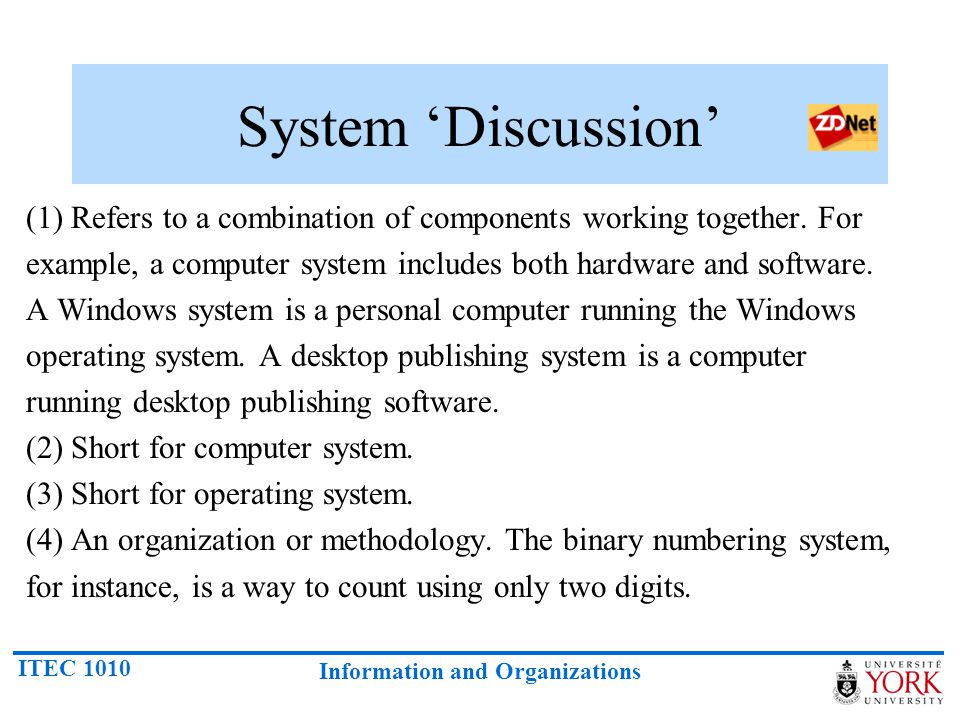 System 'Discussion' (1) Refers to a combination of components working together. For. example, a computer system includes both hardware and software.