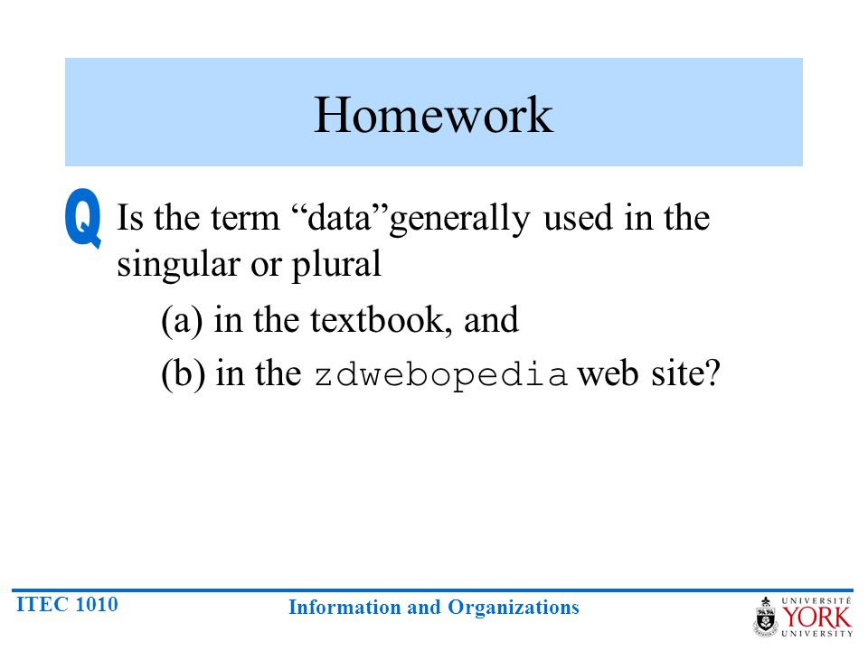 Homework Q Is the term data generally used in the singular or plural