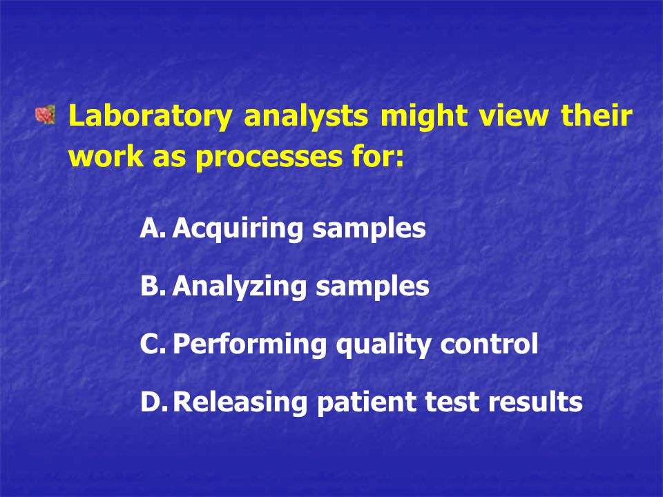 Laboratory analysts might view their work as processes for: