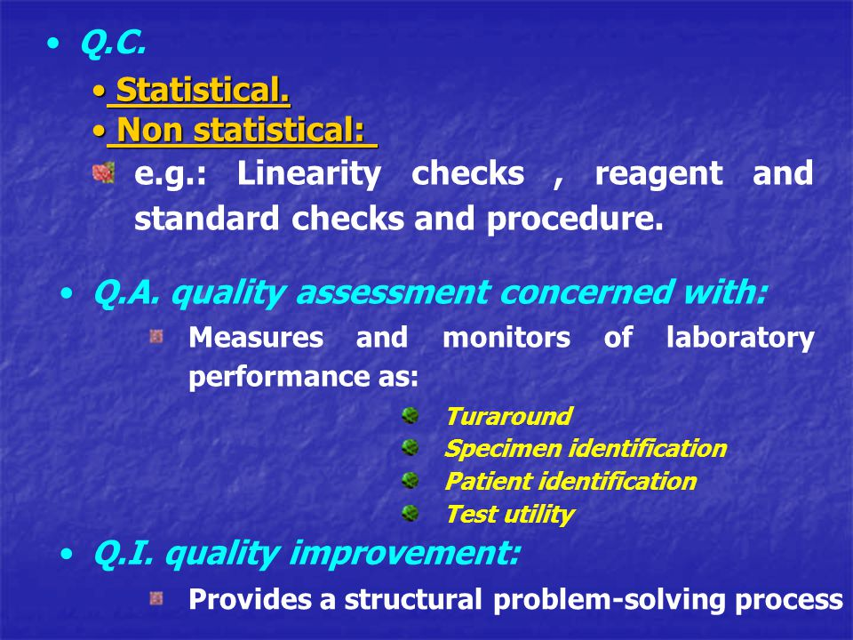 e.g.: Linearity checks , reagent and standard checks and procedure.