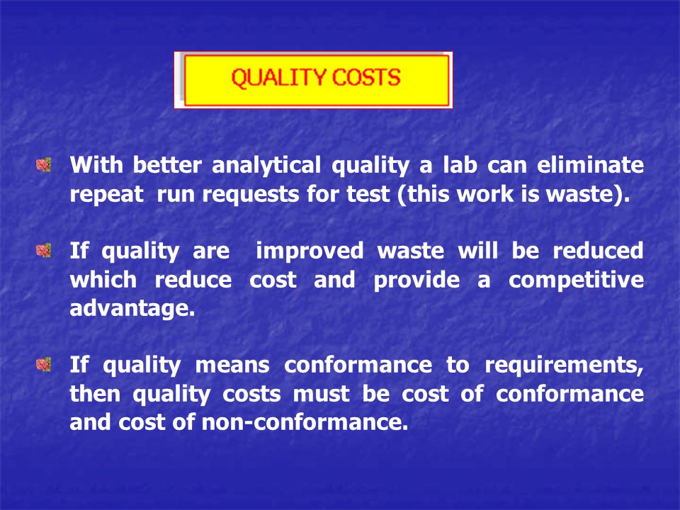 With better analytical quality a lab can eliminate repeat run requests for test (this work is waste).