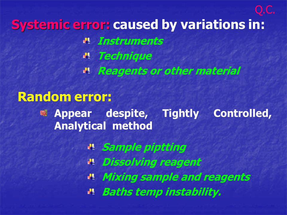 Systemic error: caused by variations in: