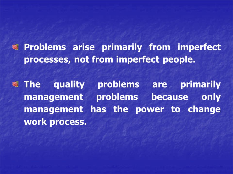 Problems arise primarily from imperfect processes, not from imperfect people.