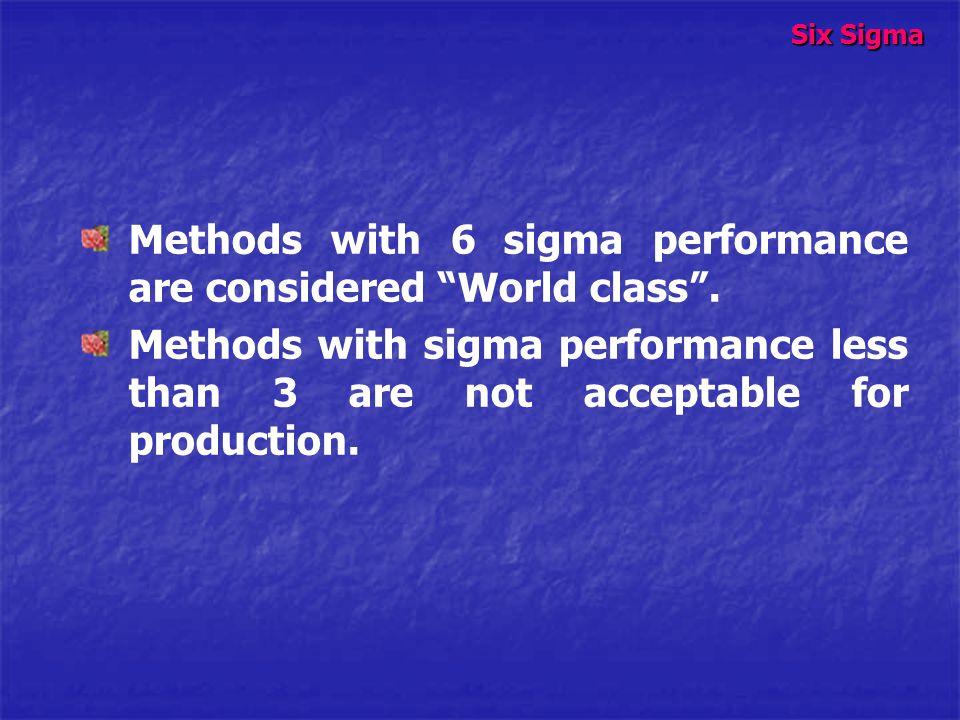 Methods with 6 sigma performance are considered World class .