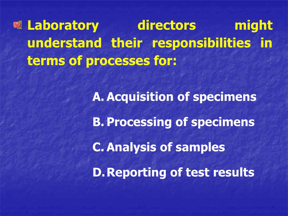 Laboratory directors might understand their responsibilities in terms of processes for: