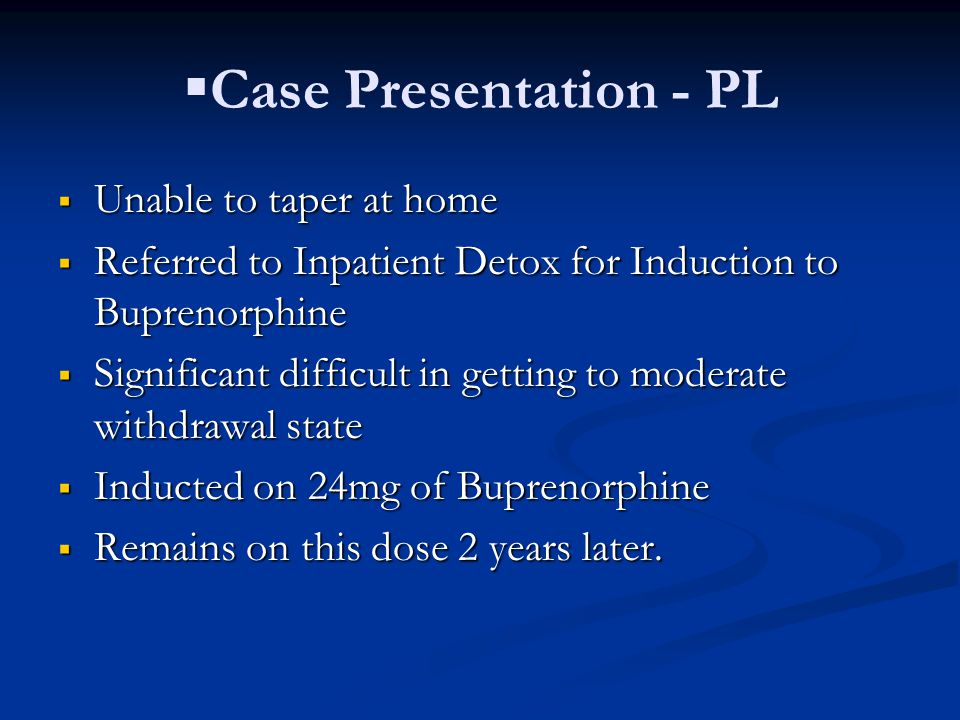Case Presentation - PL Unable to taper at home