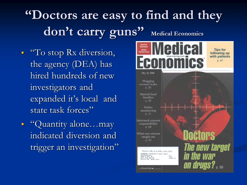 Doctors are easy to find and they don't carry guns Medical Economics