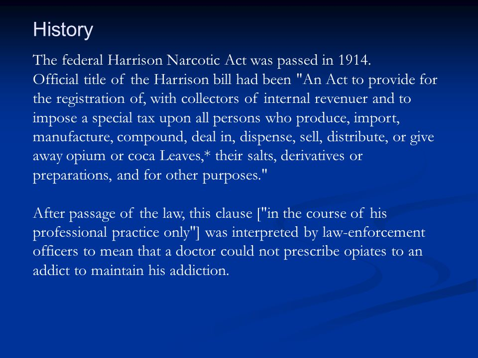 History The federal Harrison Narcotic Act was passed in 1914.