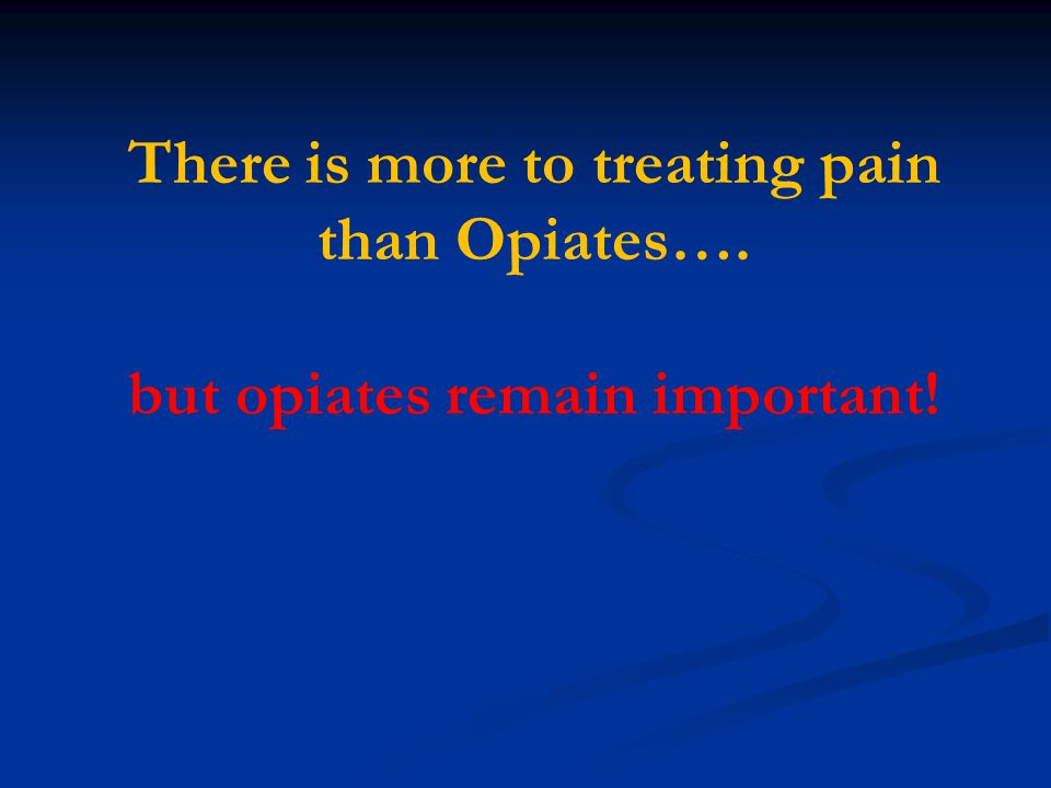 There is more to treating pain than Opiates…
