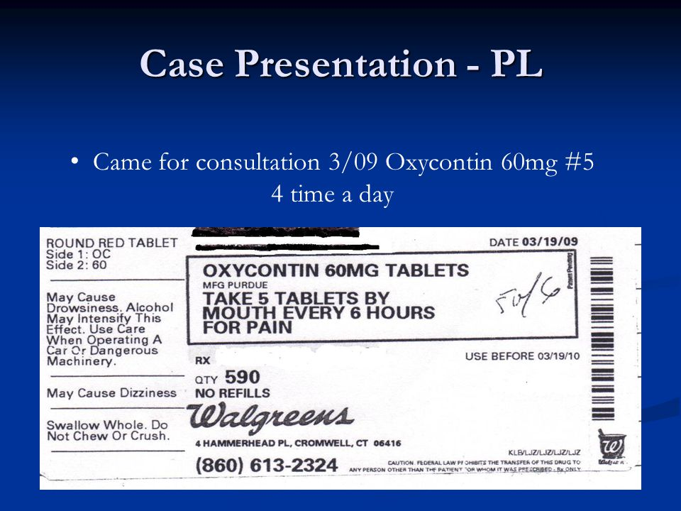 Came for consultation 3/09 Oxycontin 60mg #5 4 time a day
