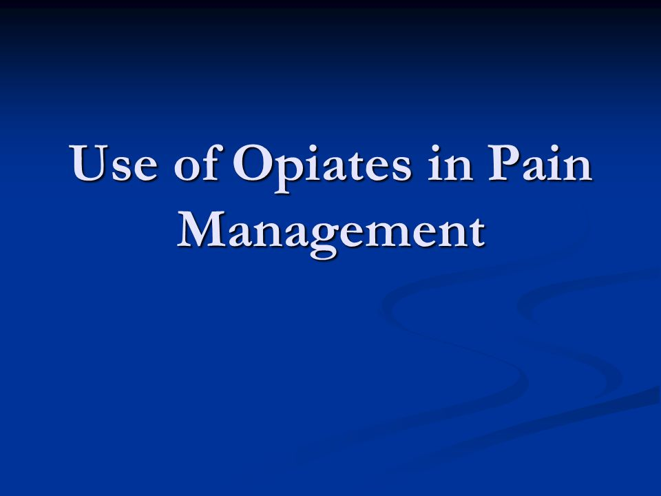 Use of Opiates in Pain Management
