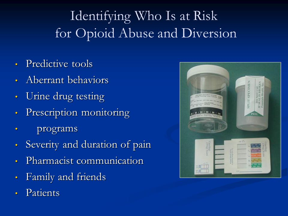 Identifying Who Is at Risk for Opioid Abuse and Diversion