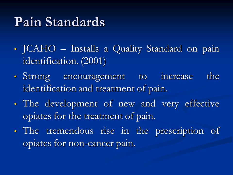 Pain Standards JCAHO – Installs a Quality Standard on pain identification. (2001)