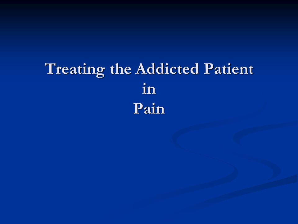 Treating the Addicted Patient in Pain
