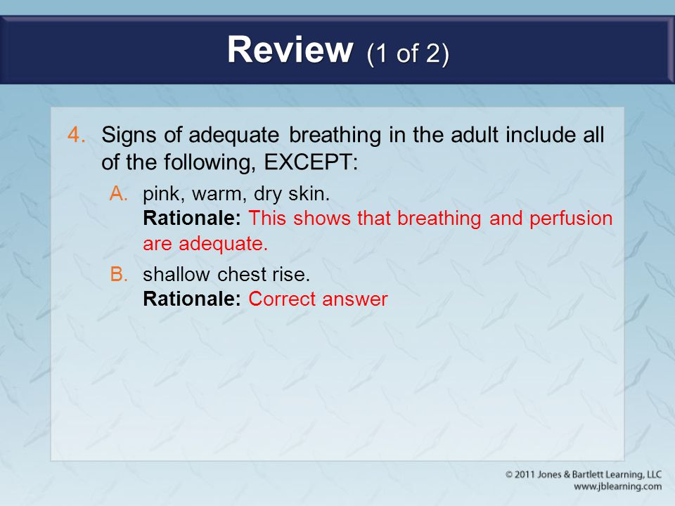 Review (1 of 2) Signs of adequate breathing in the adult include all of the following, EXCEPT: