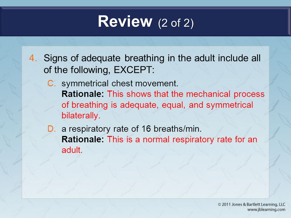 Review (2 of 2) Signs of adequate breathing in the adult include all of the following, EXCEPT: