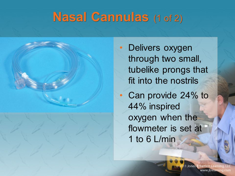 Nasal Cannulas (1 of 2) Delivers oxygen through two small, tubelike prongs that fit into the nostrils.