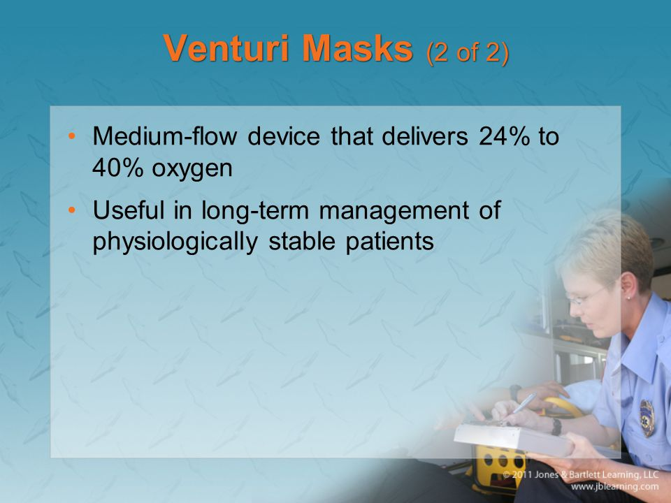 Venturi Masks (2 of 2) Medium-flow device that delivers 24% to 40% oxygen.