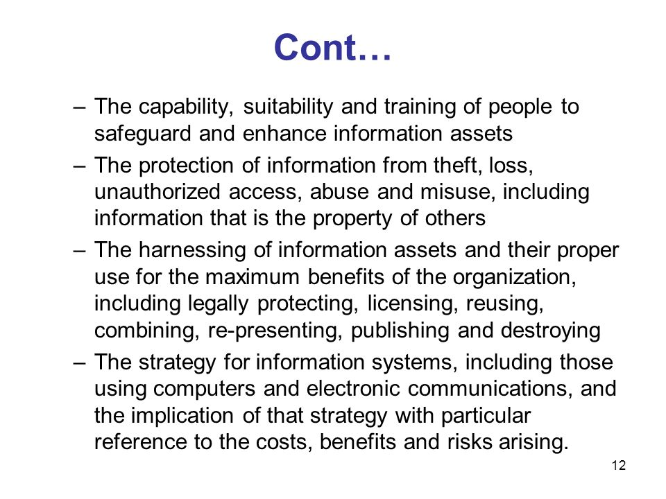 Cont… The capability, suitability and training of people to safeguard and enhance information assets.