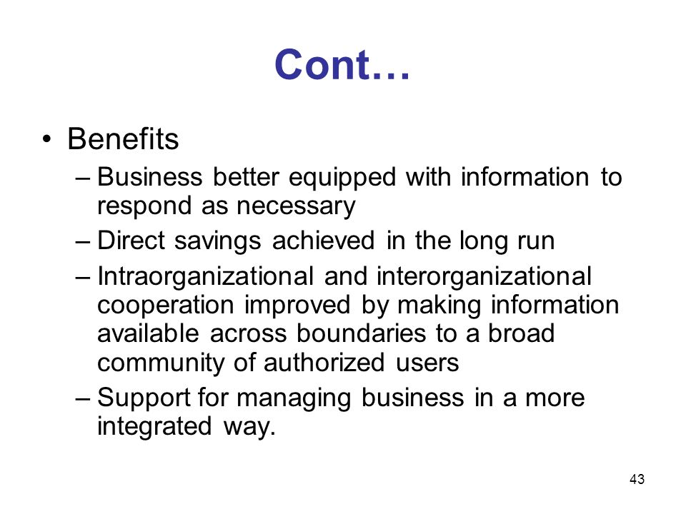 Cont… Benefits. Business better equipped with information to respond as necessary. Direct savings achieved in the long run.