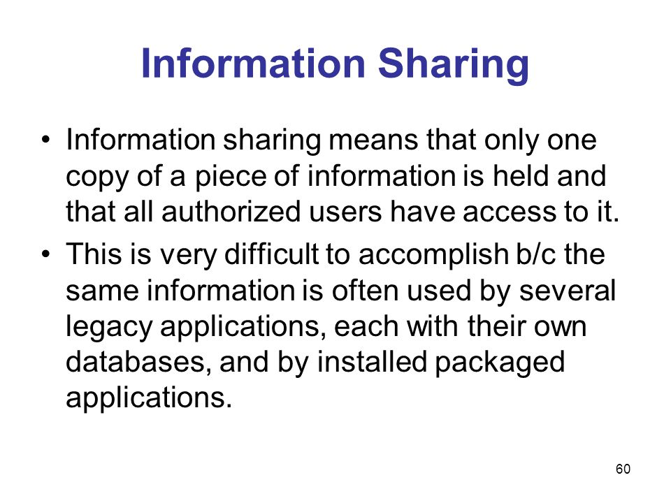 Information Sharing Information sharing means that only one copy of a piece of information is held and that all authorized users have access to it.