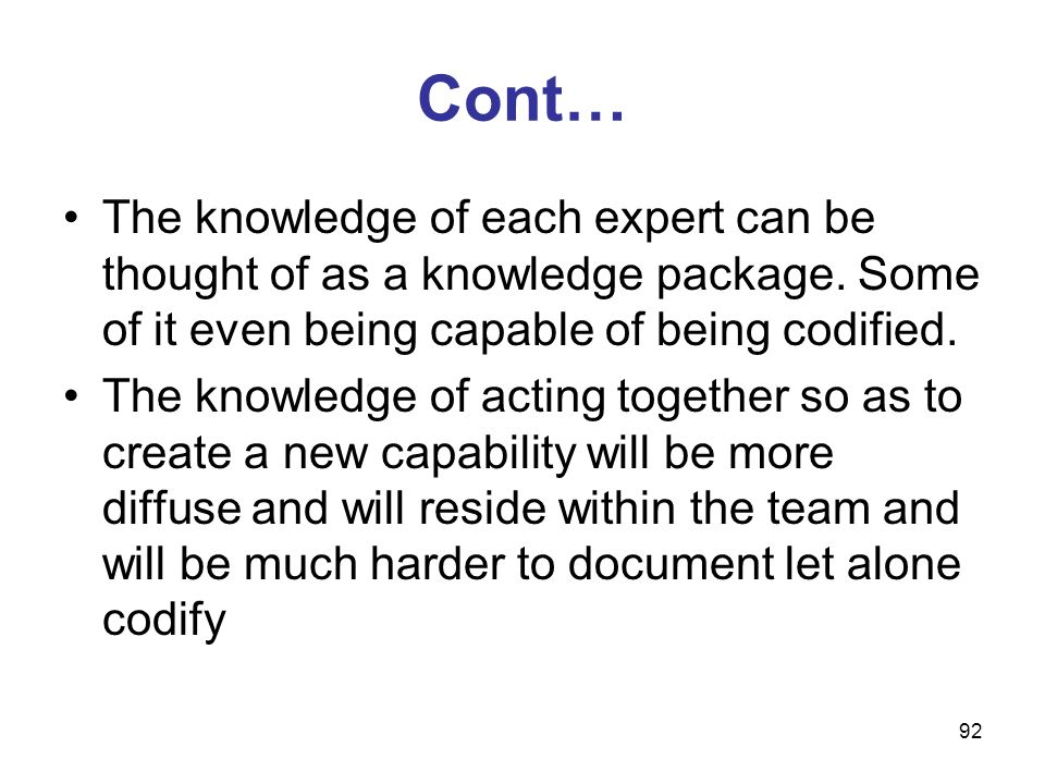 Cont… The knowledge of each expert can be thought of as a knowledge package. Some of it even being capable of being codified.