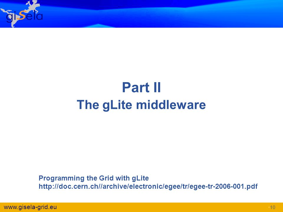 Part II The gLite middleware Programming the Grid with gLite