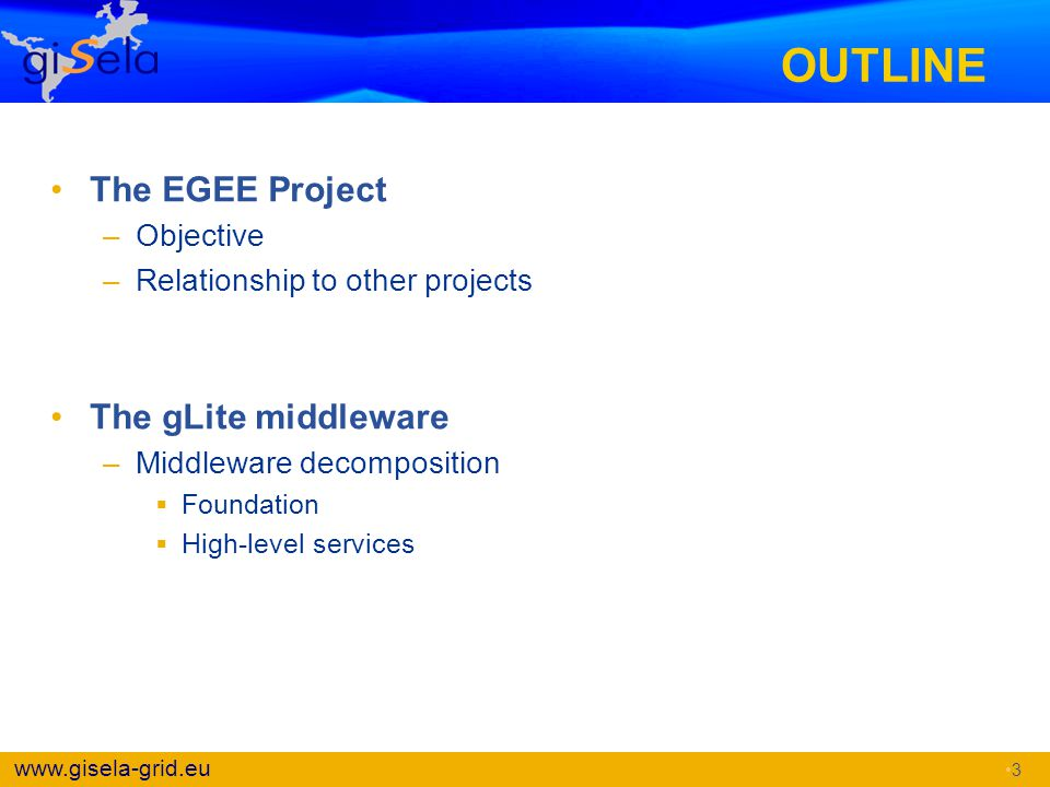 OUTLINE The EGEE Project The gLite middleware Objective