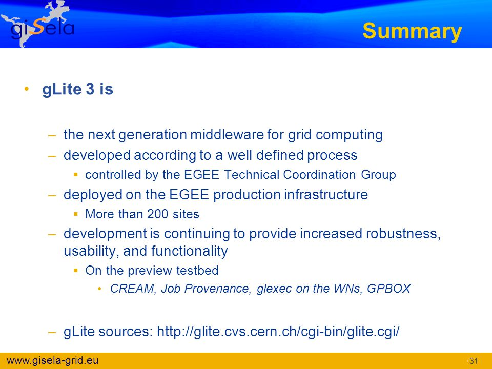 Summary gLite 3 is the next generation middleware for grid computing