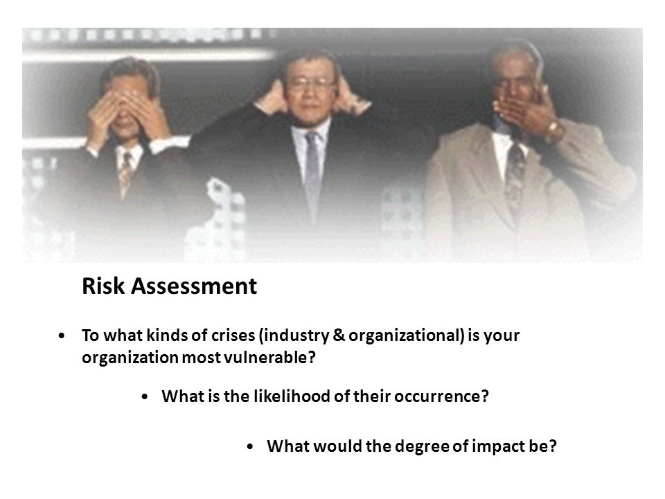 Risk Assessment To what kinds of crises (industry & organizational) is your organization most vulnerable